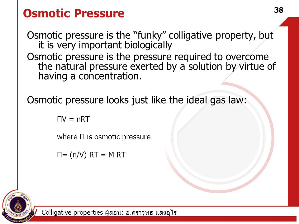 Osmotic Pressure Osmotic pressure is the funky colligative property, but it is very important biologically.