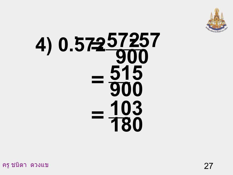4) 0.572 . 900 57 572 - = = 900 515 = 180 103