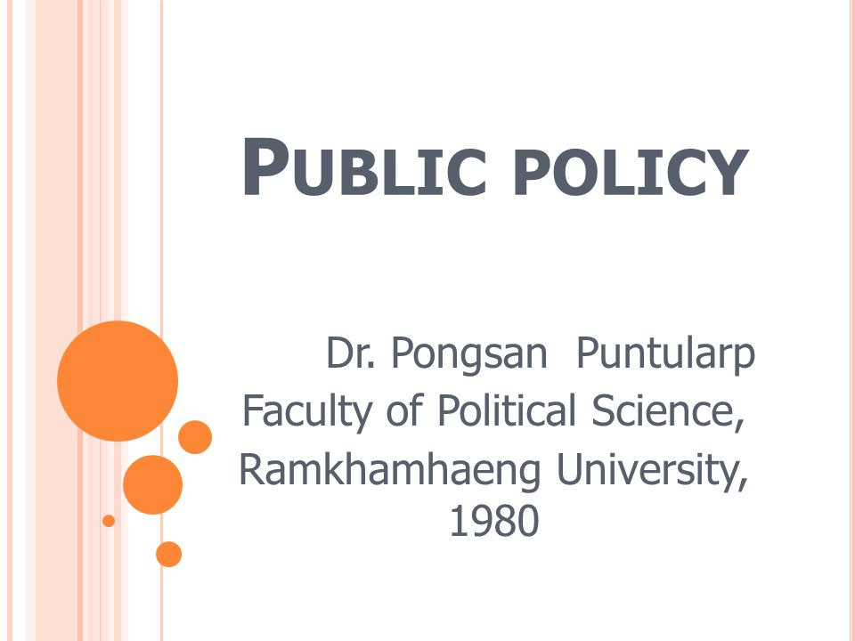Public policy Dr. Pongsan Puntularp Faculty of Political Science,