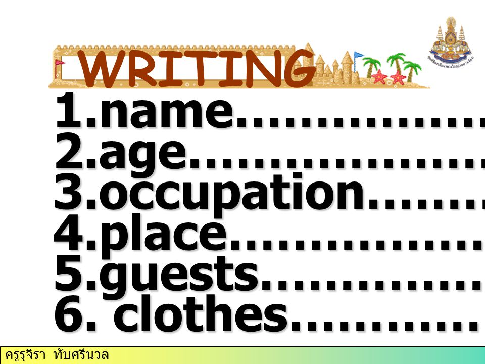WRITING name……………… age………………… occupation………... place………………. guests……………… clothes…………….