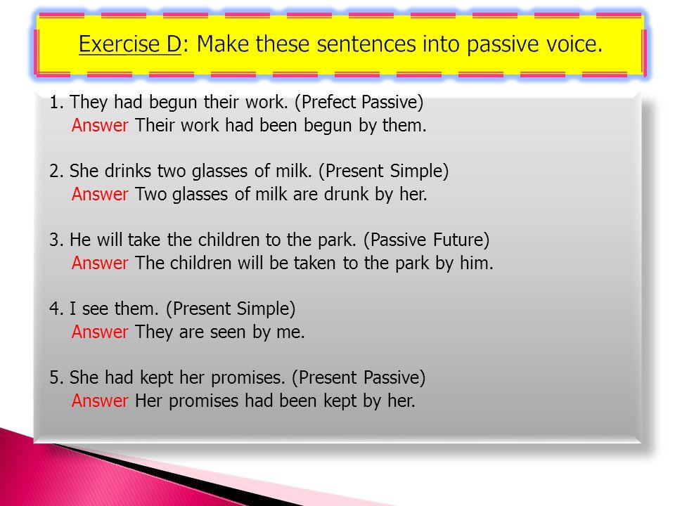 Exercise D: Make these sentences into passive voice.