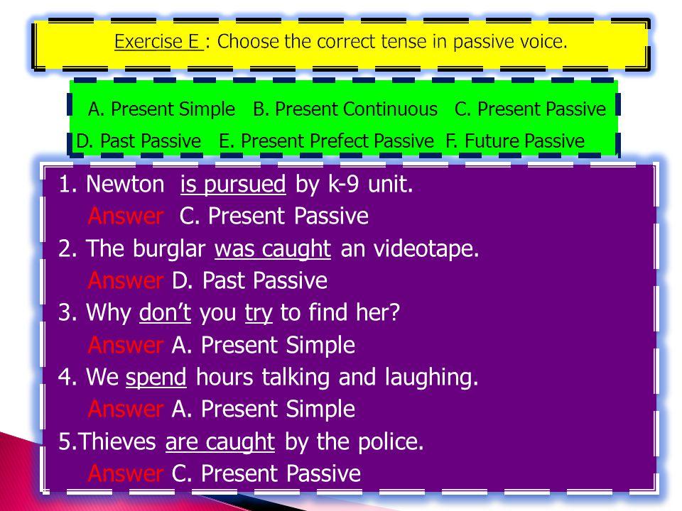 Exercise E : Choose the correct tense in passive voice.