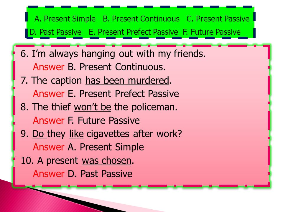 A. Present Simple B. Present Continuous C. Present Passive D