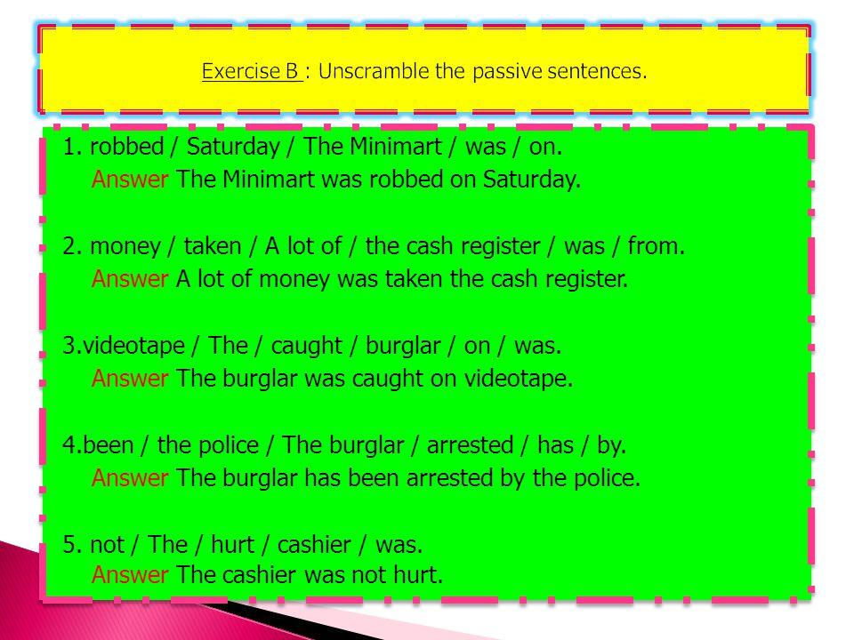 Exercise B : Unscramble the passive sentences.