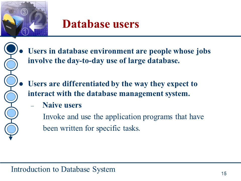 Database users Users in database environment are people whose jobs involve the day-to-day use of large database.