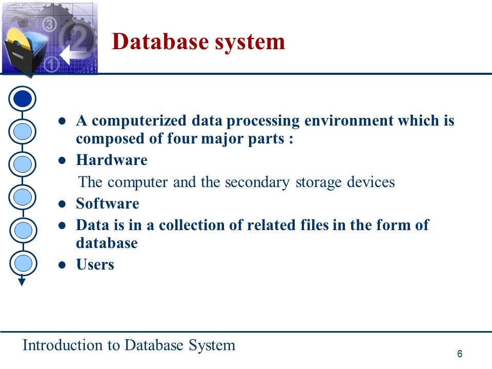 Database system A computerized data processing environment which is composed of four major parts : Hardware.