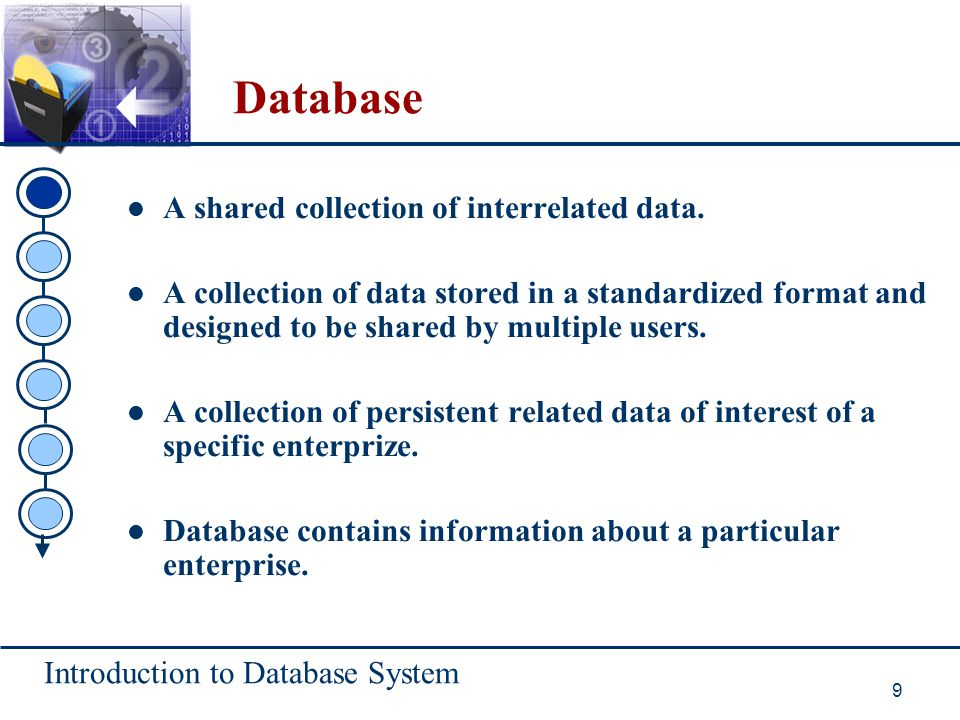 Database A shared collection of interrelated data.