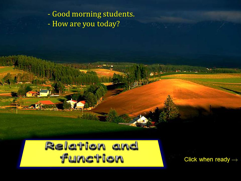 Relation and function - Good morning students. - How are you today