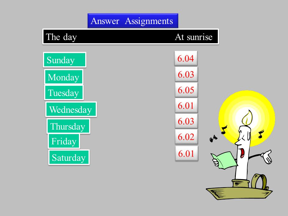 Answer Assignments The day At sunrise. Sunday. 6.04. 6.03.