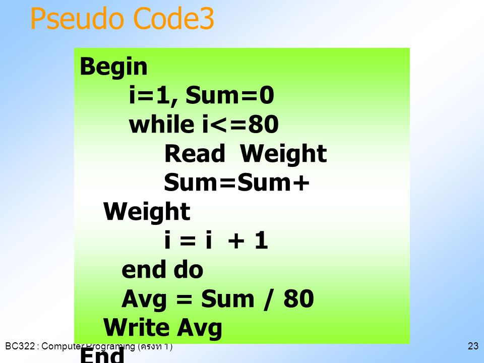 Pseudo Code3 Begin i=1, Sum=0 while i<=80 Read Weight