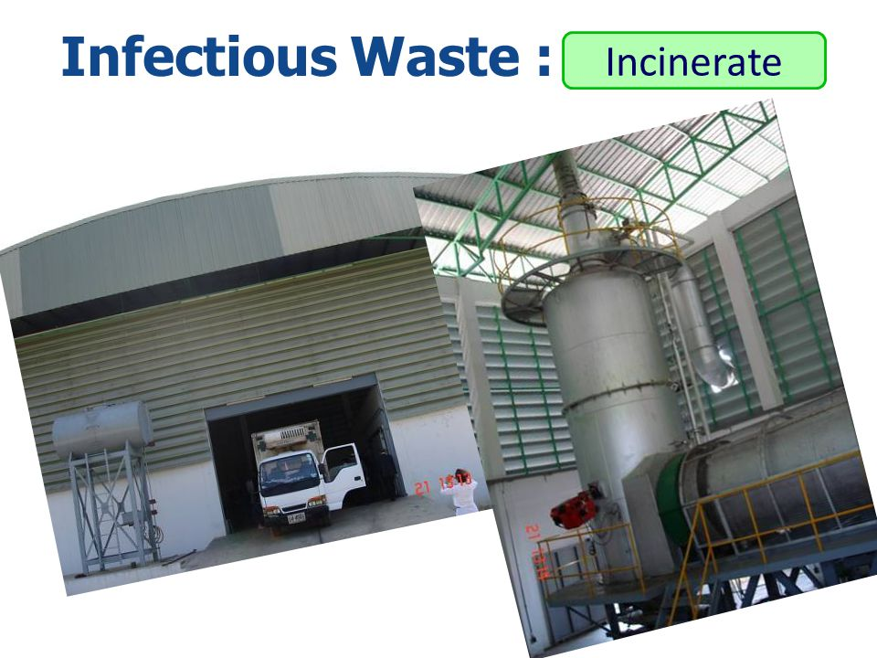 Infectious Waste : Incinerate