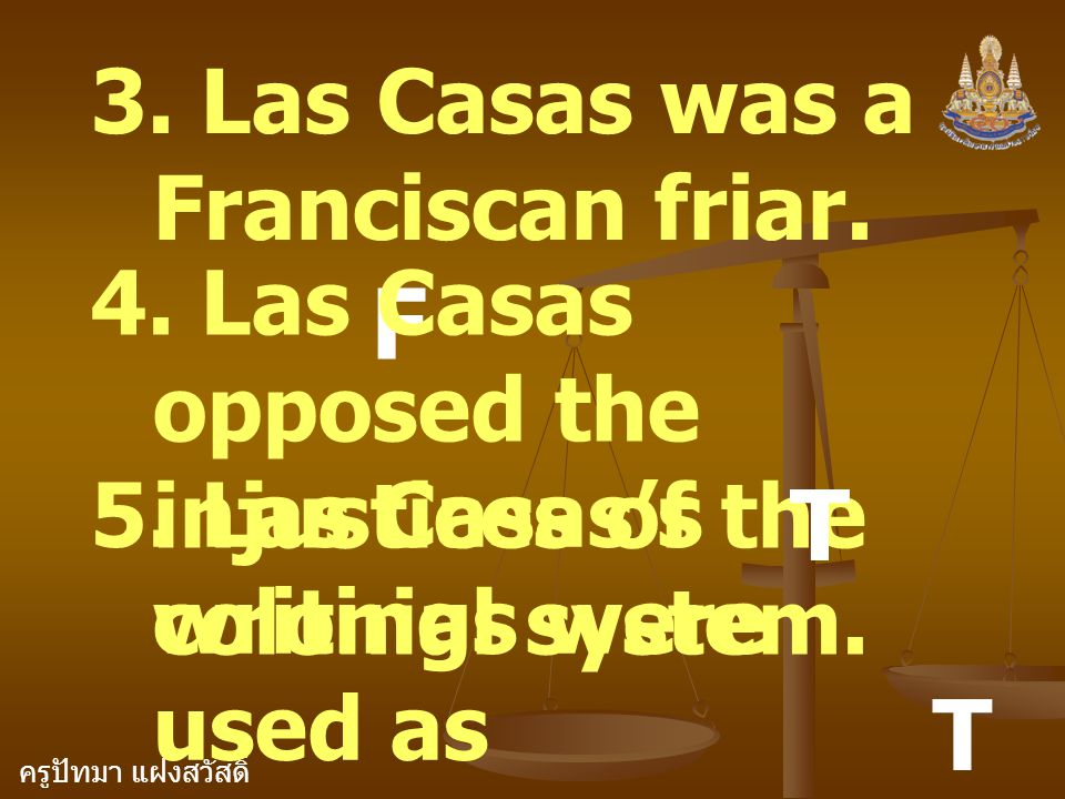 F T T 3. Las Casas was a Franciscan friar.