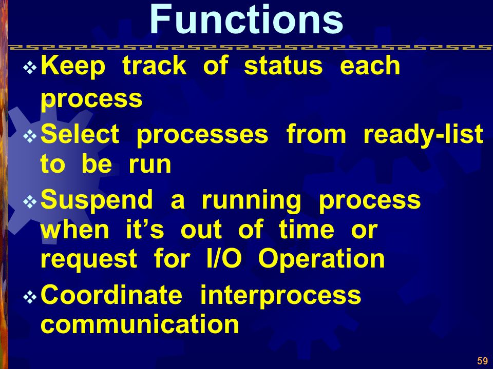 Functions Keep track of status each process