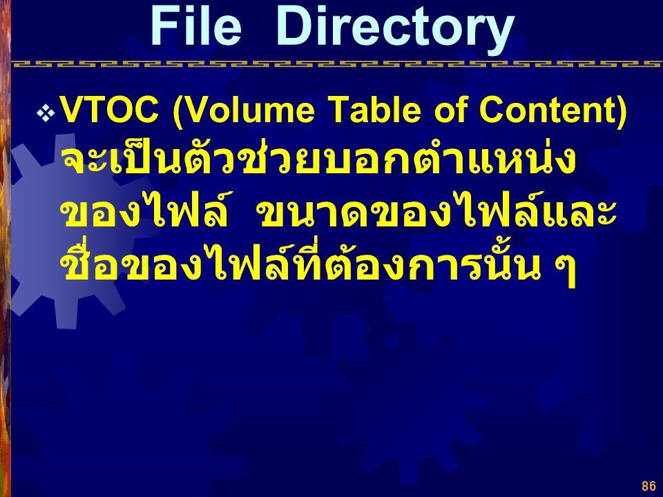 File Directory VTOC (Volume Table of Content) จะเป็นตัวช่วยบอกตำแหน่งของไฟล์ ขนาดของไฟล์และชื่อของไฟล์ที่ต้องการนั้น ๆ.