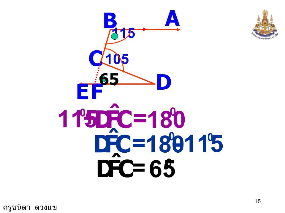C F D ˆ 115 C F D ˆ 115 C F D ˆ 65 + = 180 = 180 - = A B C D E F 65