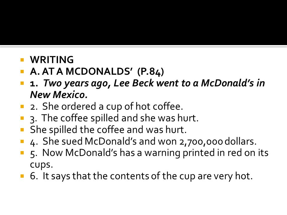 WRITING A. AT A MCDONALDS' (P.84) 1. Two years ago, Lee Beck went to a McDonald's in New Mexico.