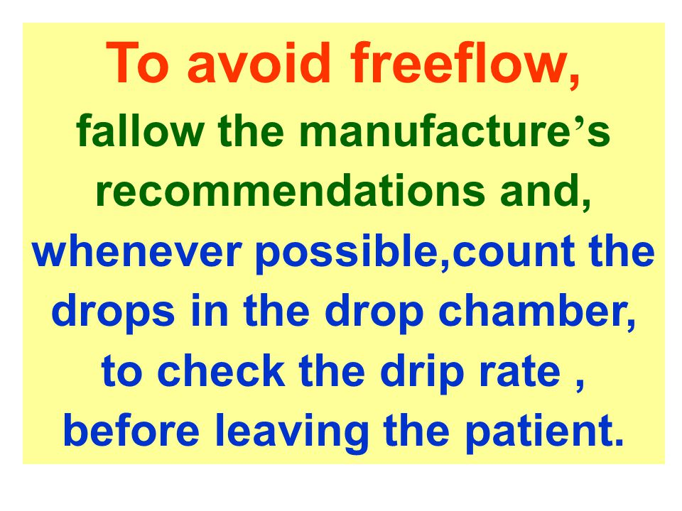 To avoid freeflow, fallow the manufacture's recommendations and, whenever possible,count the drops in the drop chamber, to check the drip rate , before leaving the patient.