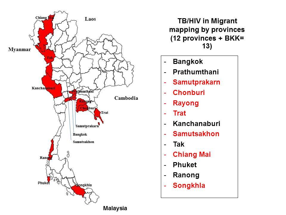 Bangkok Prathumthani. Samutprakarn. Chonburi. Rayong. Trat. Kanchanaburi. Samutsakhon. Tak. Chiang Mai.