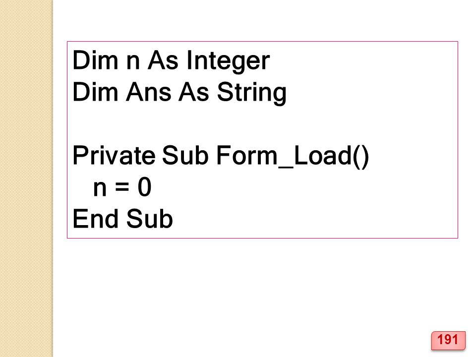 Dim n As Integer Dim Ans As String Private Sub Form_Load() n = 0 End Sub