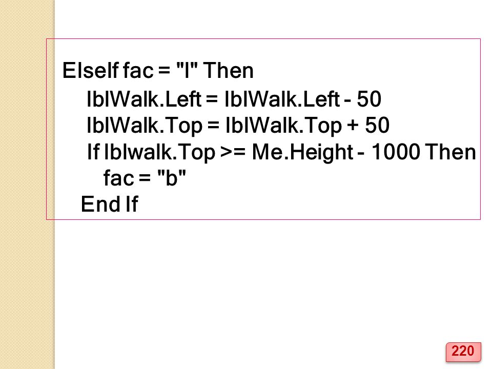 ElseIf fac = l Then lblWalk.Left = lblWalk.Left - 50