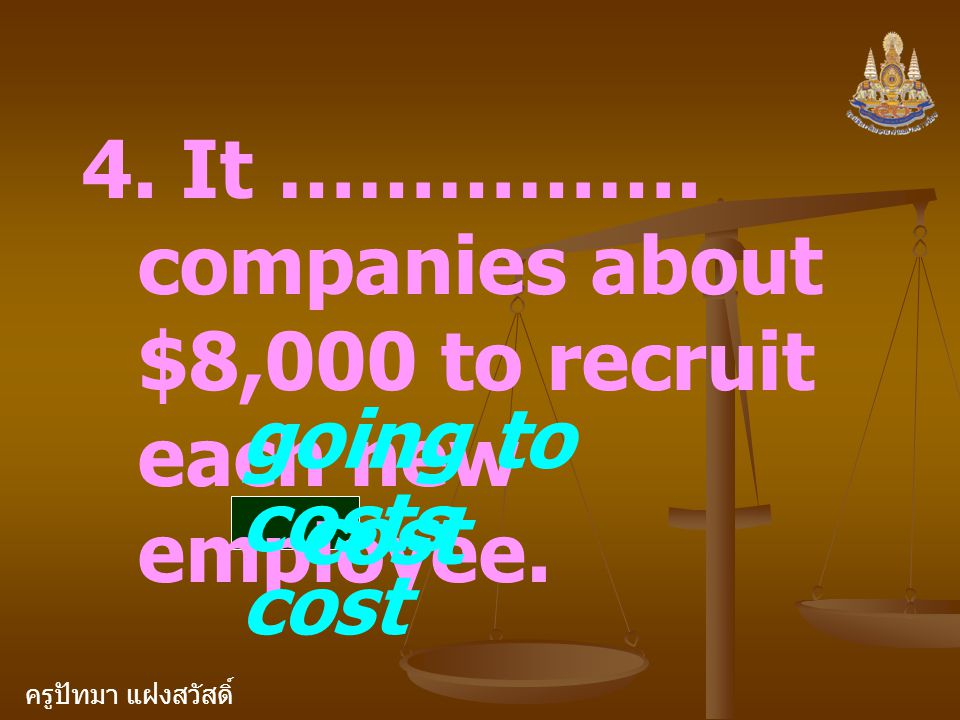 4. It ……………. companies about $8,000 to recruit each new employee.