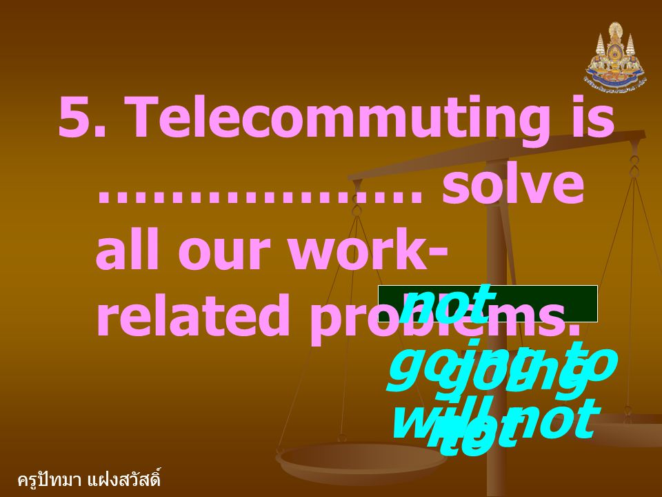 5. Telecommuting is ……………… solve all our work-related problems.