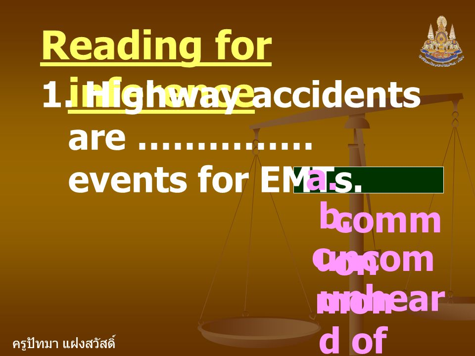 Reading for inference 1. Highway accidents are …………… events for EMTs.