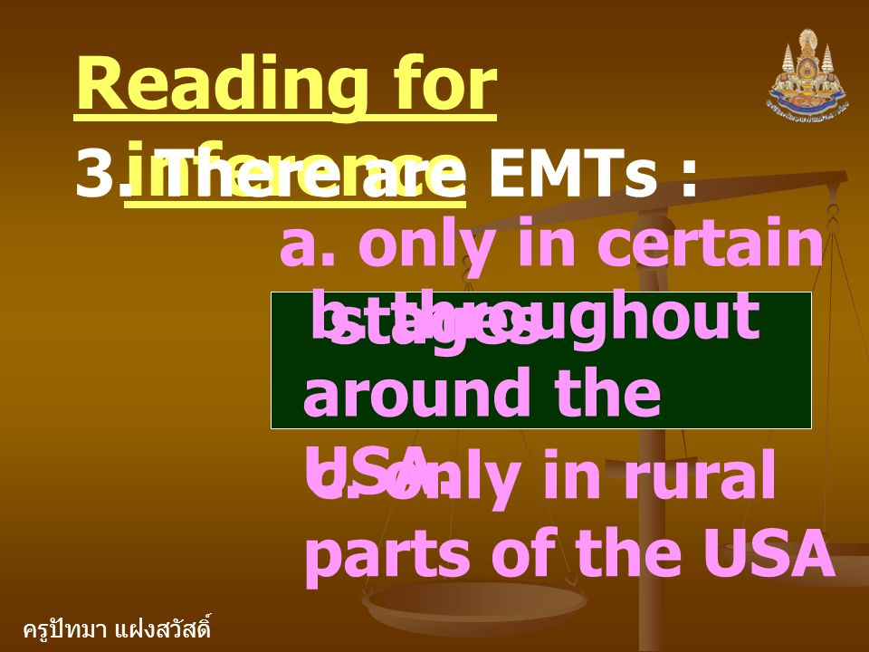 Reading for inference 3. There are EMTs : a. only in certain stages