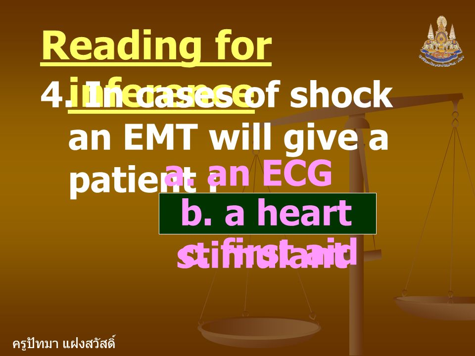 Reading for inference 4. In cases of shock an EMT will give a patient : a. an ECG. b. a heart stimulant.