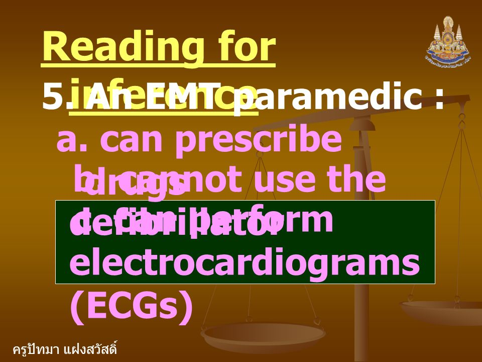 Reading for inference 5. An EMT paramedic : a. can prescribe drugs