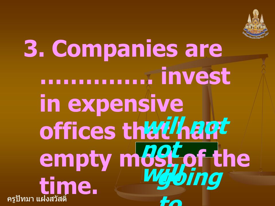 3. Companies are …………… invest in expensive offices that half empty most of the time.