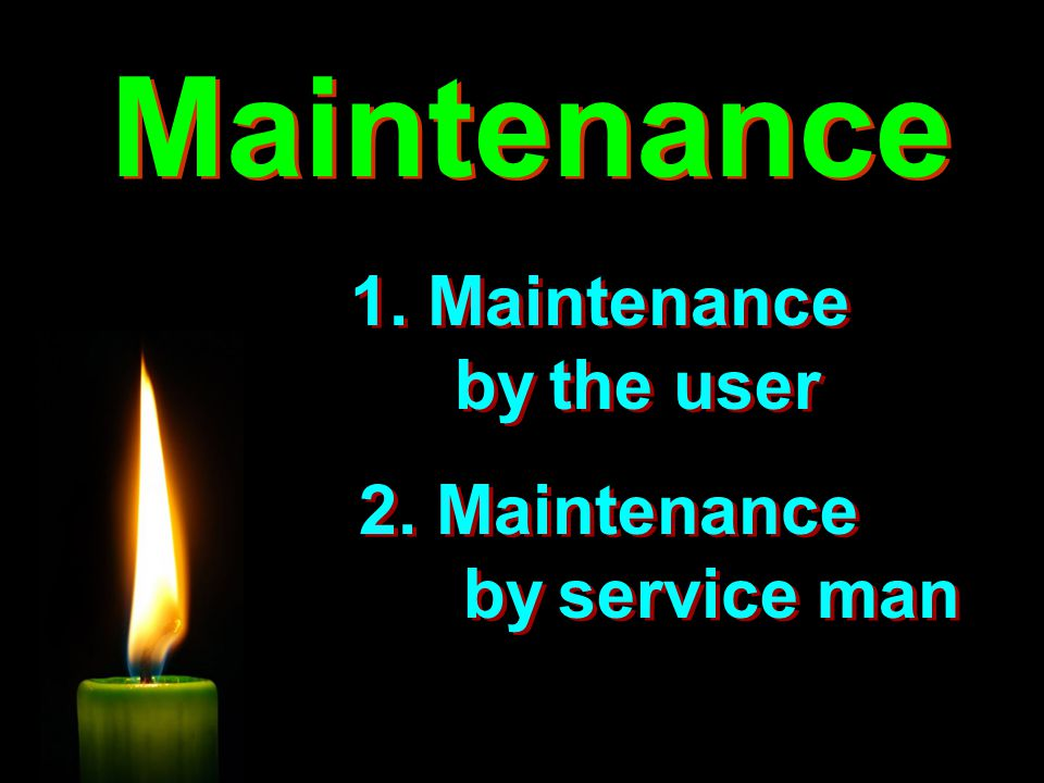 Maintenance 1. Maintenance by the user.