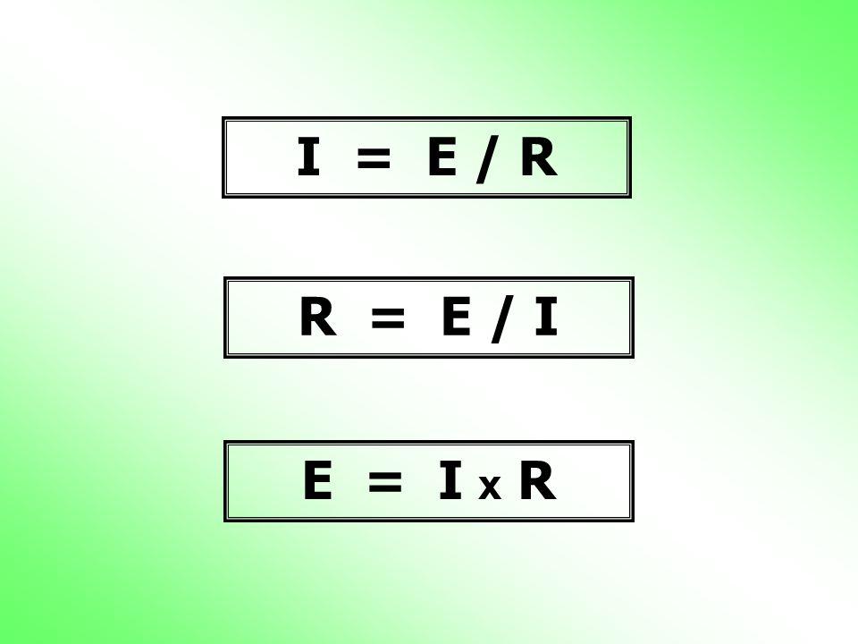 I = E / R R = E / I E = I x R