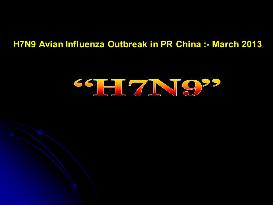 H7N9 Avian Influenza Outbreak in PR China :- March 2013