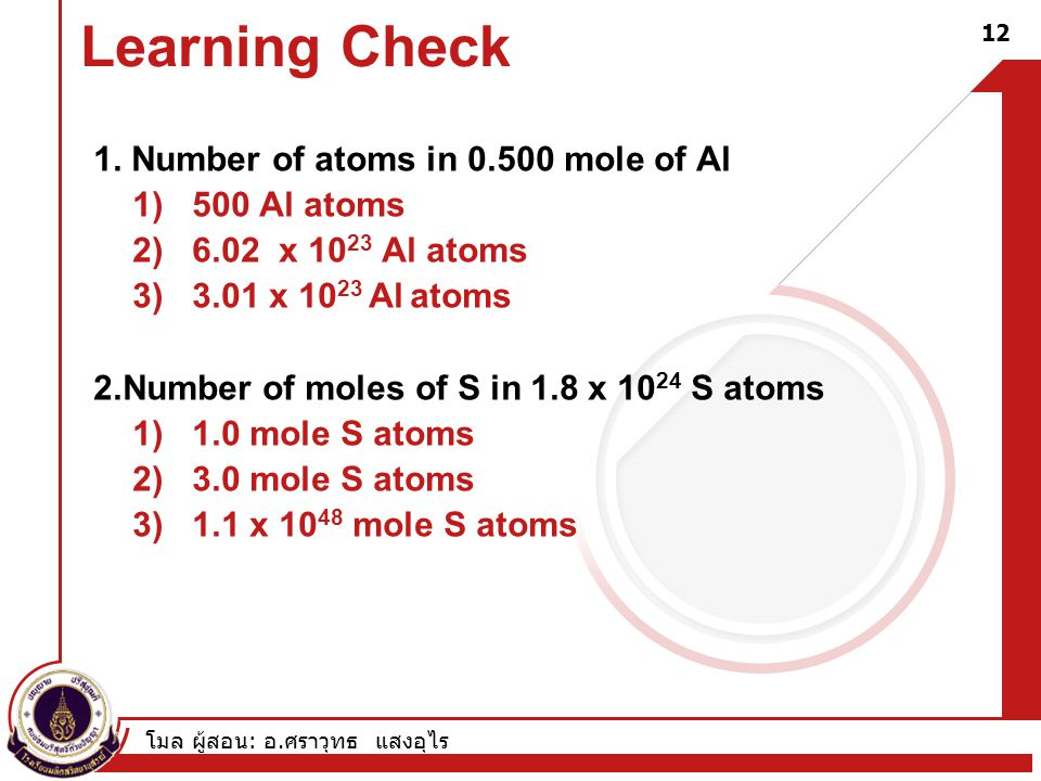 Learning Check 1. Number of atoms in 0.500 mole of Al 1) 500 Al atoms