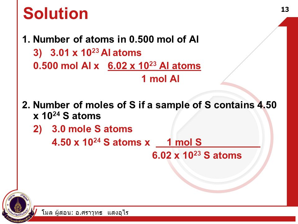 Solution 1. Number of atoms in 0.500 mol of Al 3) 3.01 x 1023 Al atoms