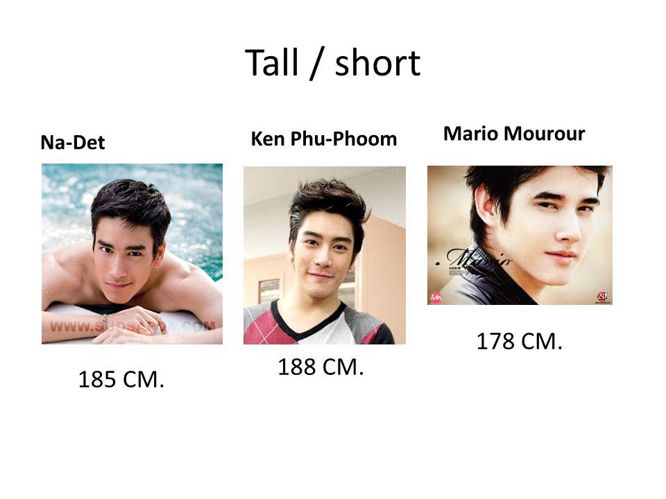 Tall / short 178 CM. 188 CM. 185 CM. Mario Mourour Ken Phu-Phoom