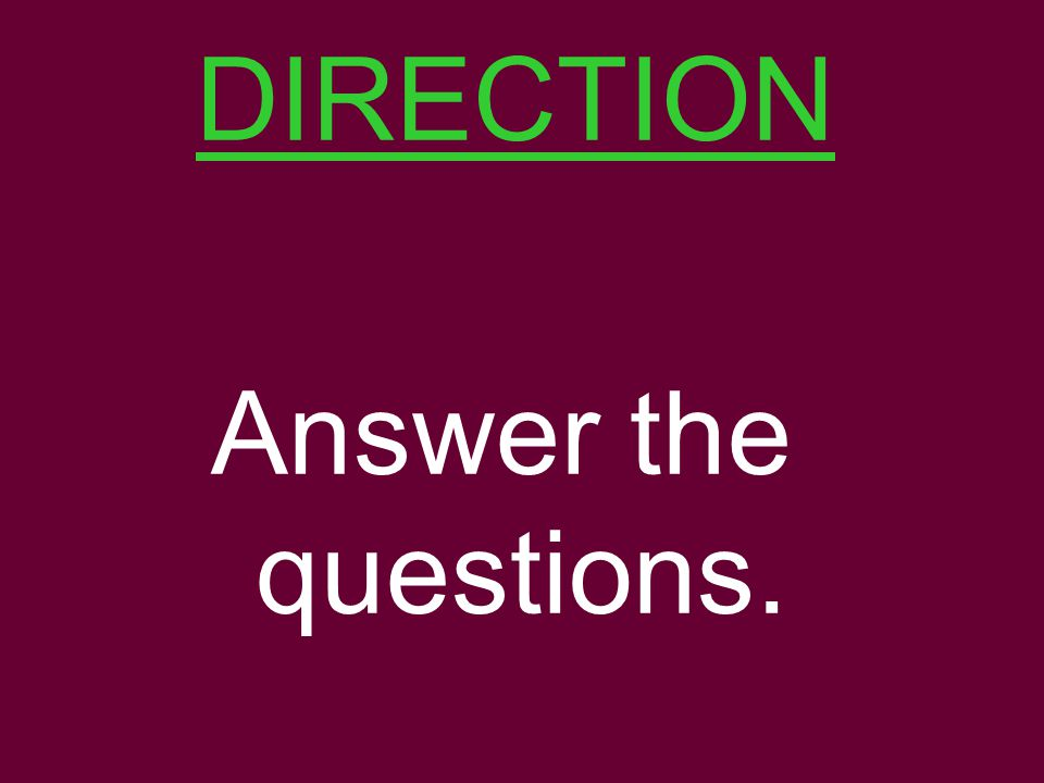 DIRECTION Answer the questions.