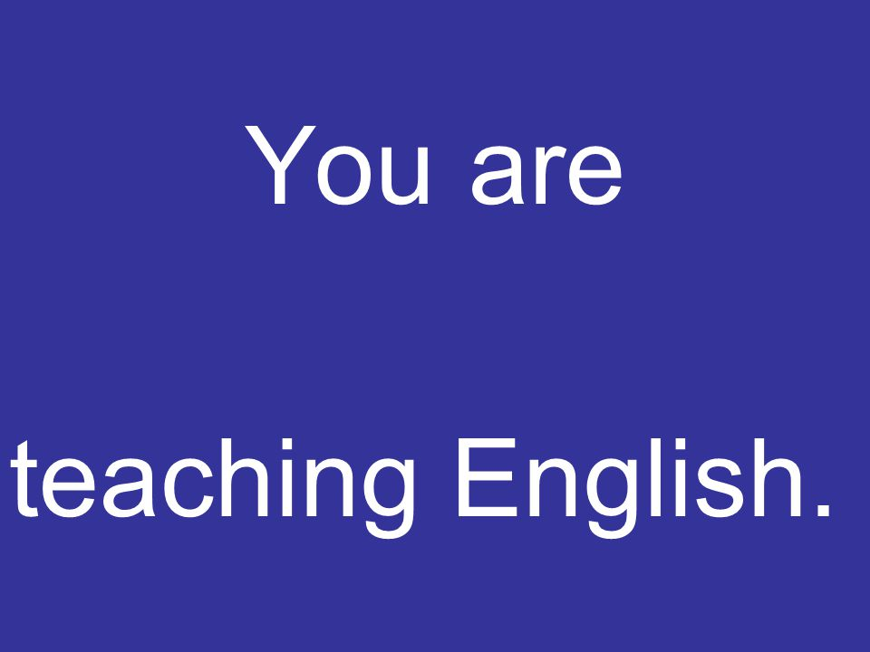 You are teaching English.