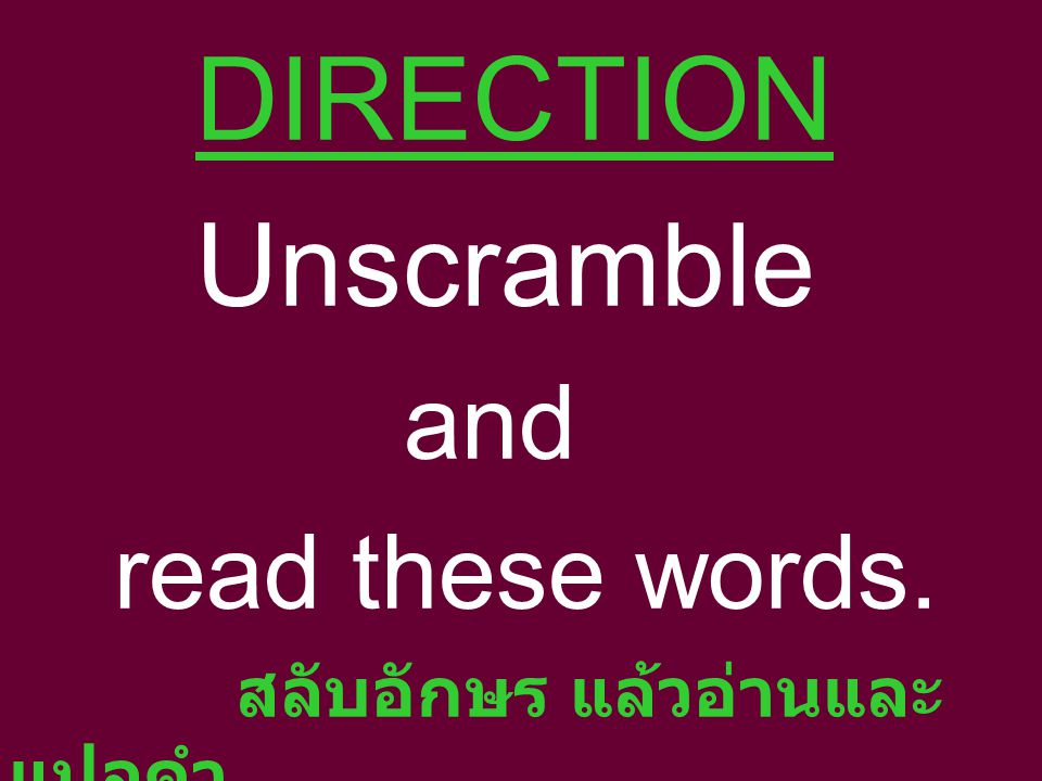 DIRECTION Unscramble and read these words. สลับอักษร แล้วอ่านและแปลคำ