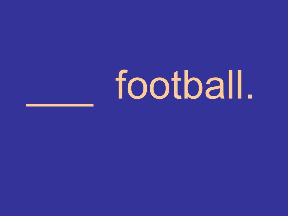 ___ football.
