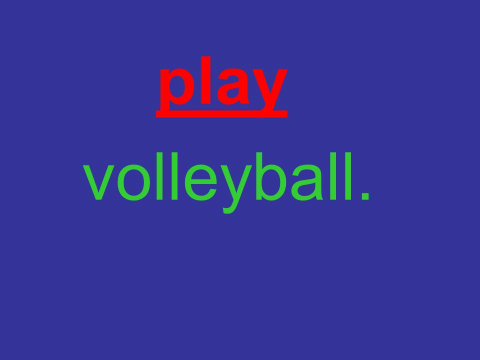 play volleyball.