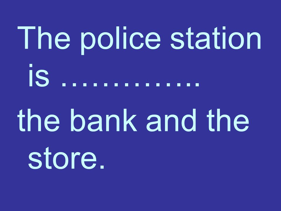 The police station is …………..