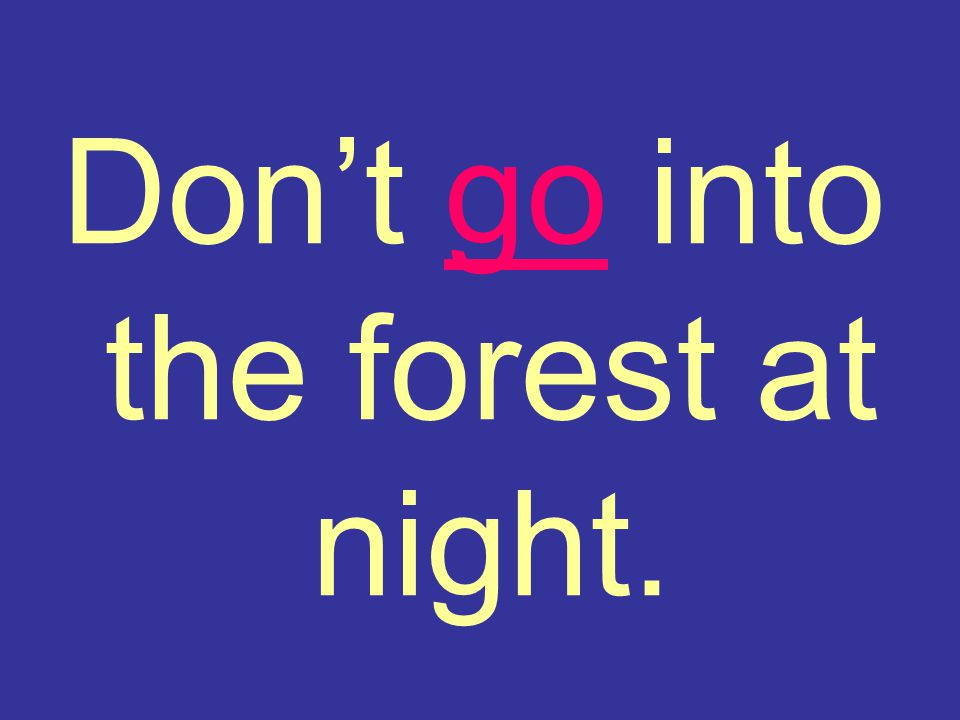 Don't go into the forest at night.