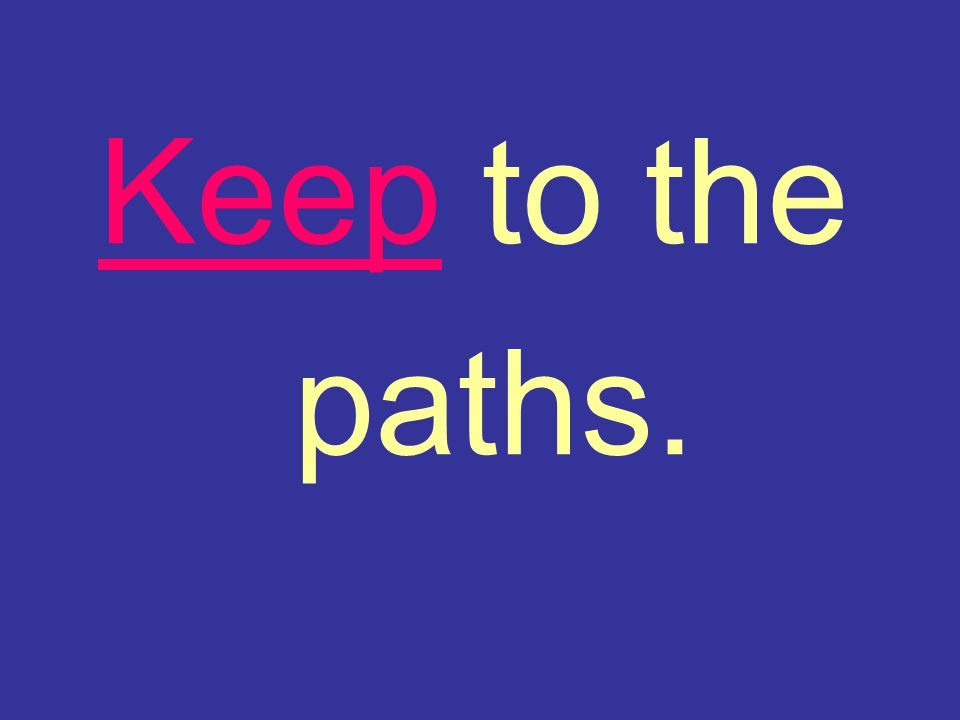 Keep to the paths.