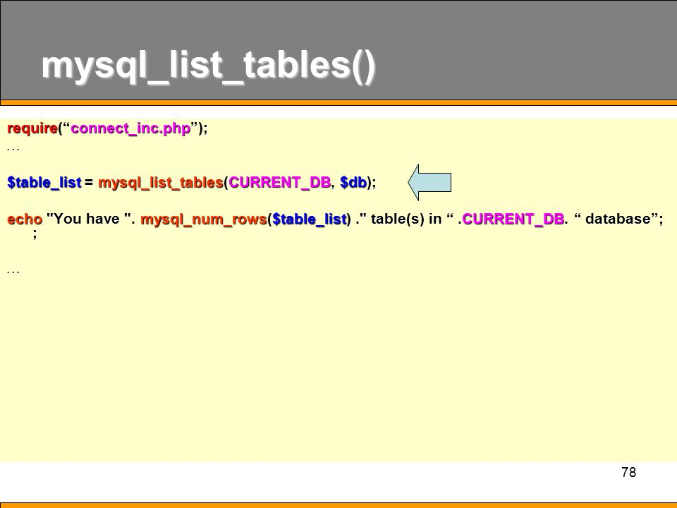 mysql_list_tables() require( connect_inc.php ); . . .