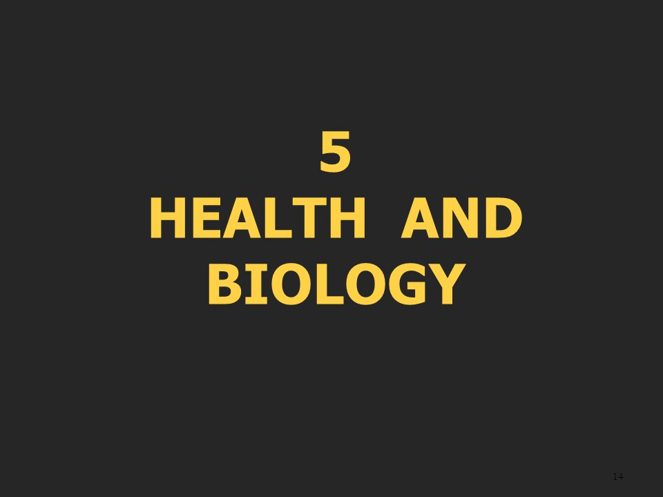 5 HEALTH AND BIOLOGY