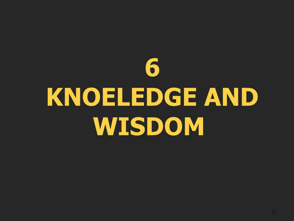 6 KNOELEDGE AND WISDOM