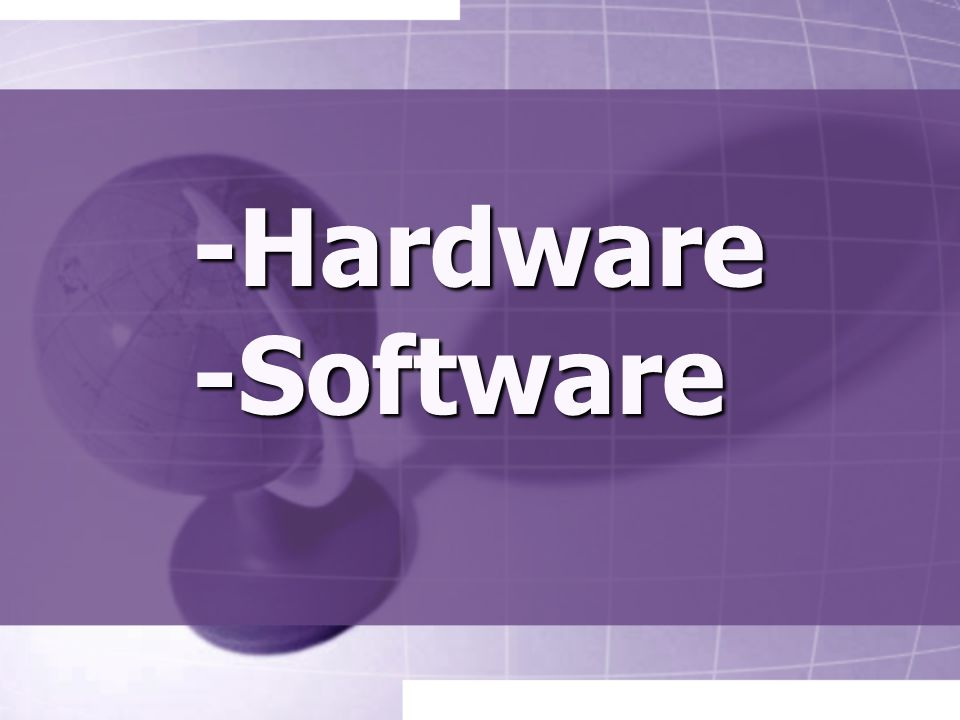 -Hardware -Software