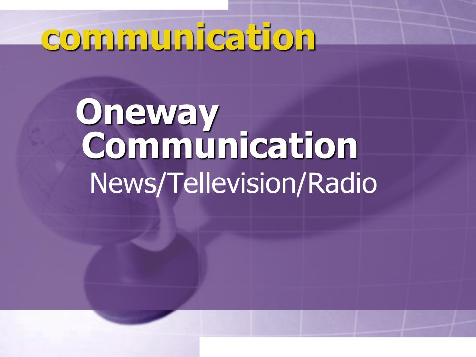 communication Oneway Communication News/Tellevision/Radio